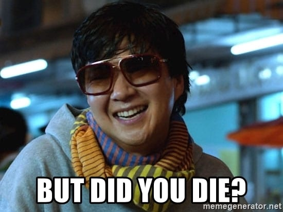 """screenshot/meme image of Mr Chow character on the movie """"The Hangover"""" with caption """"But did you die?"""""""