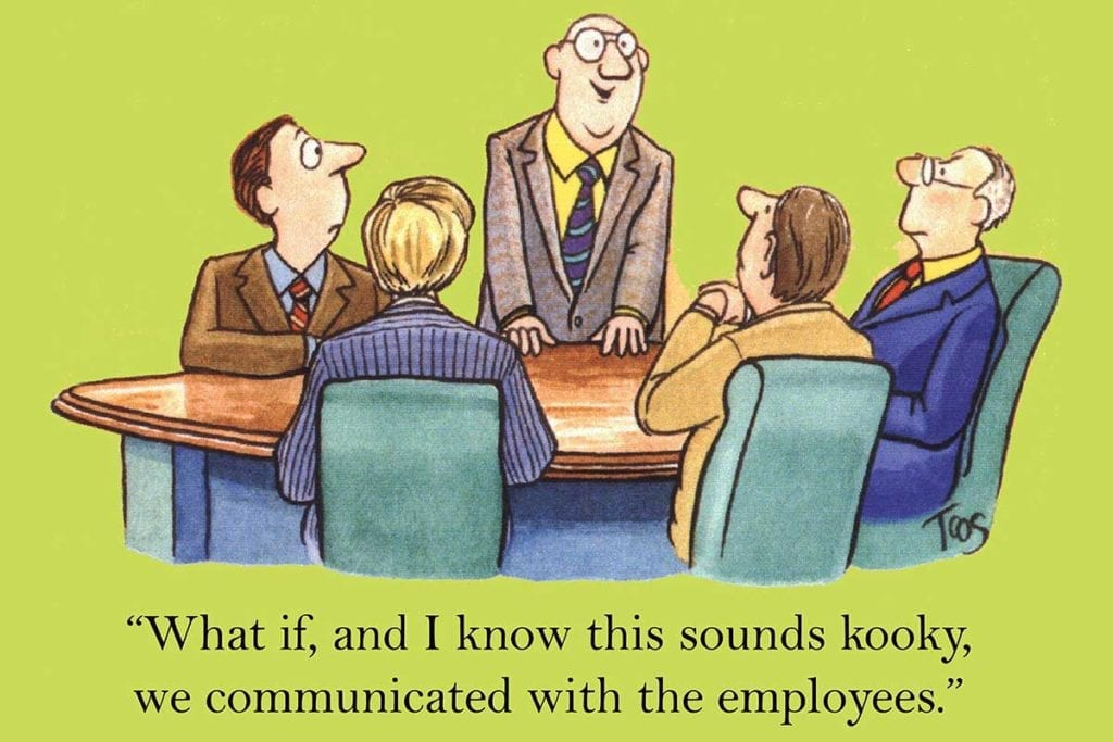"Comic of corporate people around a table and the caption ""What if, and I know it sounds kooky, we communicated with the employees?"""
