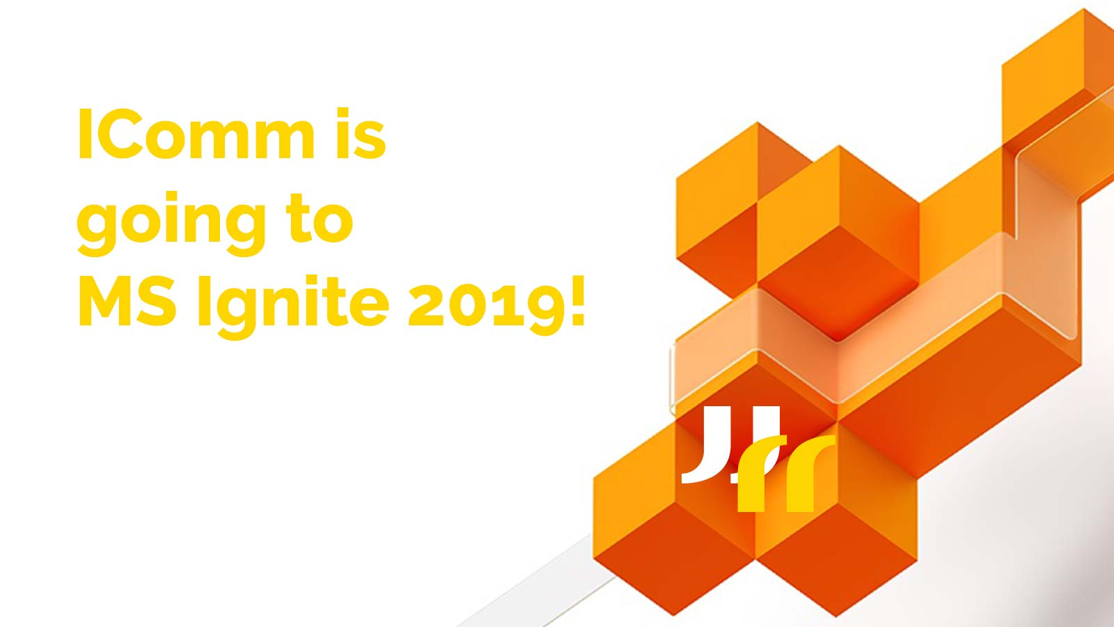"white background with abstract orange 3d shape, IComm logo mark, and text saying ""IComm is going to MS Ignite 2019!"""